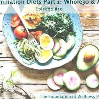 #10: Elimination Diets Part 1: The Whole30 and Autoimmune Protocol (AIP)