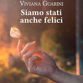 """Viviana Guarini """"Siamo stati anche felici"""""""