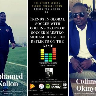 Changing Global Trends in Soccer and an Insight into the Business of Soccer with Mohamed Kallon & Collins Okinyo