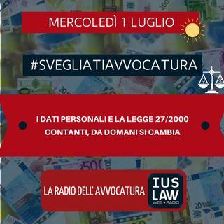I DATI PERSONALI E LA LEGGE 27/2000 – CONTANTI, DA DOMANI SI CAMBIA – #SVEGLIATIAVVOCATURA