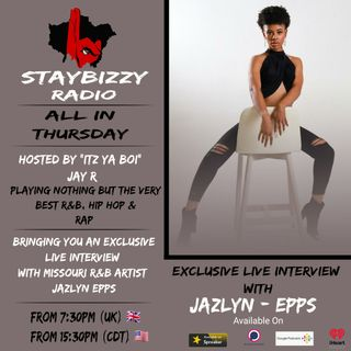 """StayBizzyRadio: Ep.23 - All In Thursday - With An Exclusive Live Interview With Jazlyn Epps Hosted By """"Itz Ya Boi"""" Jay R"""