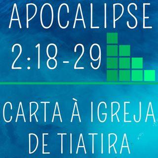 04. CARTA À IGREJA EM TIATIRA (Apocalipse 2:18-29)