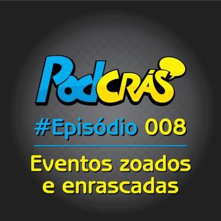 008 - Eventos zoados e enrascadas