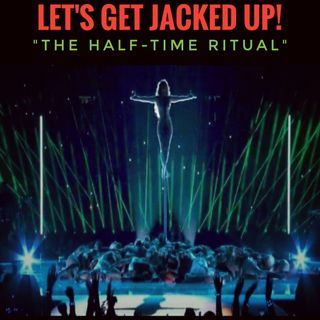 LET'S GET JACKED UP! The Half-Time Ritual