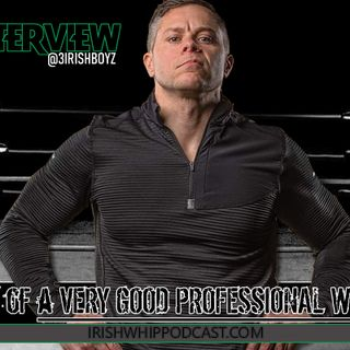 Irish Whip Podcast with A Very Good Professional Wrestler.