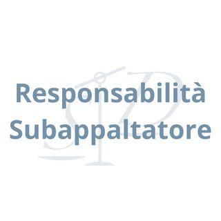 Responsabilità subappaltatore