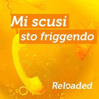 Mi Scusi Sto Friggendo Reloaded