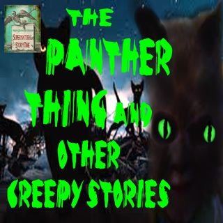 The Panther Thing and Other Creepy Stories | Podcast E80