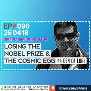 EP. 090 – Losing The Nobel Prize & The Cosmic Egg w/ Dr. Brian Keating & Bernie Taylor