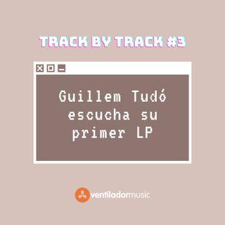 Track By Track: Guillem Tudó #3