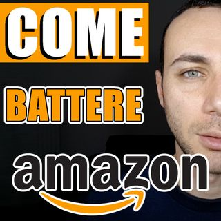 COME BATTERE AMAZON