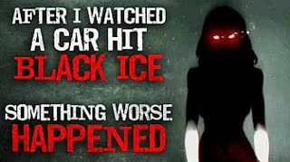 """""""After I watched a car hit black ice, something worse happened""""  Creepypasta"""