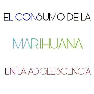 Consumo De La Marihuana En La Adolescencia.