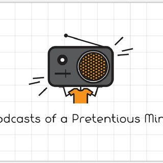 Podcast Of A Pretentious Mind