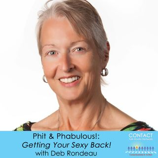 """Phit & Phabulicious! Getting Your """"Sexy"""" Back with Deb Rondeau"""