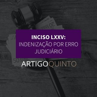 Inciso LXXV - Indenização por erro judiciário