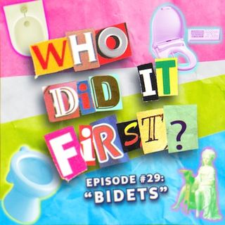 Who Did It First? - Episode 29 - Bidets