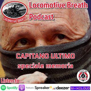 Locomotive Breath CAPITANO ULTIMO speciale memoria