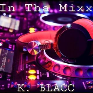 LIVE IN THA MIXX WITH K BLACC