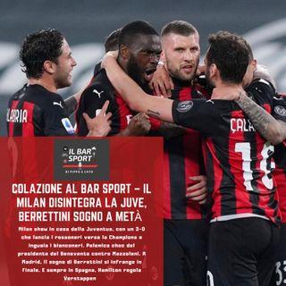 Colazione al Bar Sport - Il Milan disintegra la Juve, Berrettini sogno a metà