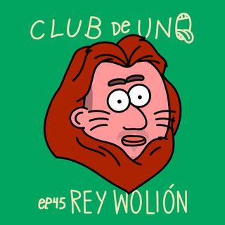 Episodio 45: Rey Wolión