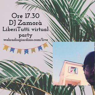 Liberitutti Virtual Party con Dj Zamorà dal Miranda - Spritzamo pt4