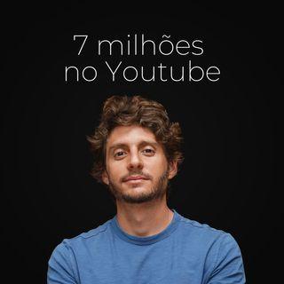 Ep. 52 - Como ter 7 milhões de inscritos no Youtube
