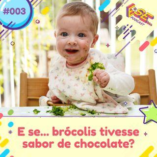 Ep. 03 - E se ... brócolis tivesse sabor de chocolate?
