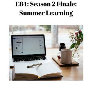 E84 Season 2 Finale: Summer Learning