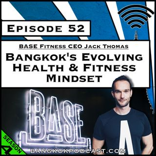 Bangkok's Evolving Health & Fitness Mindset [Season 4, Episode 52]