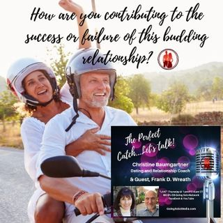 How are you contributing to the success or failure of this budding relationship