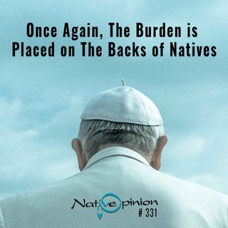 """EPISODE 331  """"Once Again The Burden is Placed on The Backs of Natives."""""""