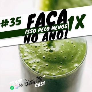 #35 - FAÇA ISSO PELO MENOS 1X NO ANO! [ feat.Nutricionista Ronan Gutoch ]