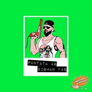 Puntata 46 - Bigman FAQ