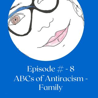 # 8 - ABCs of Antiracism - Family
