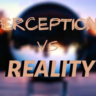 Ep 8: Perception vs Reality