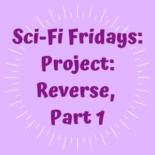 E10: Project: Reverse, Part 1