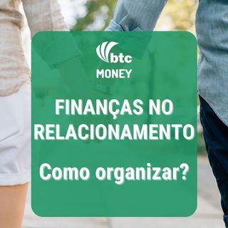 Finanças para Casais: Como organizar a vida financeira a dois | BTC Money #62