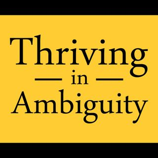 Thriving in Ambiguity