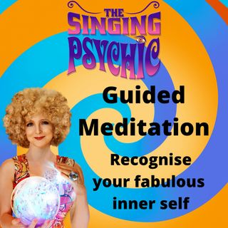 Guided Meditation Embrace your Fabulous Inner Self - Full version The Singing Psychic