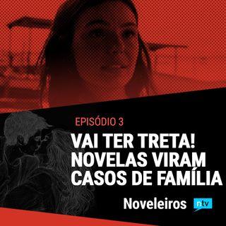 #3: Guerra, flerte com a morte e casos de família: Vai ter treta nas novelas!