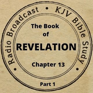 The Book of Revelation Chapter 13 (Part 1): (A King James Verse-by-Verse Bible Study)