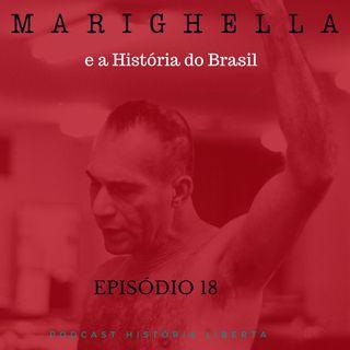 História Liberta 18 | Marighella e a História do Brasil com Mário Magalhães
