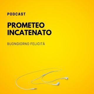 #756 - Prometeo incatenato | Buongiorno Felicità