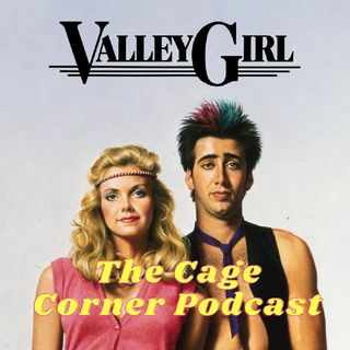 Valley Girl (1983) | The Cage Corner Podcast #11