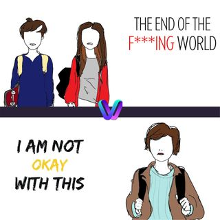 Puntata 8 - I'm not okay with this Vs The End Of The F***ing World