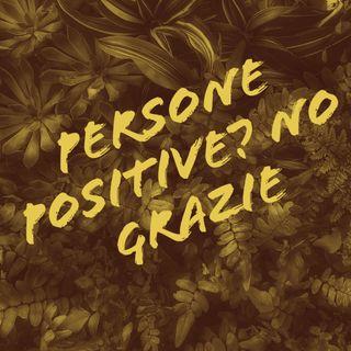 Persone Positive? No Grazie..