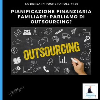 La Borsa in poche parole - Parliamo di outsourcing?