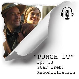 Punch It 33 - Star Trek: Reconciliation