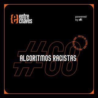 Entre Chaves #68 - Algoritmos Racistas